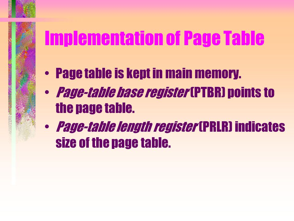 Implementation of Page Table Page table is kept in main memory.