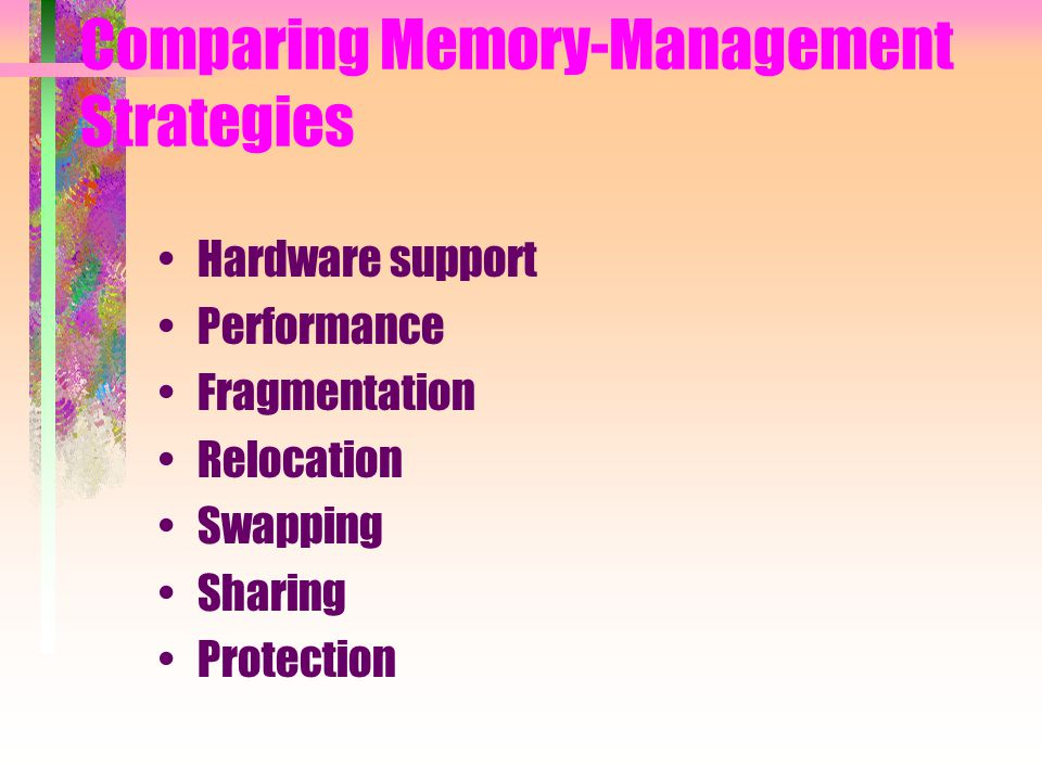 Comparing Memory-Management Strategies Hardware support Performance Fragmentation Relocation Swapping Sharing Protection