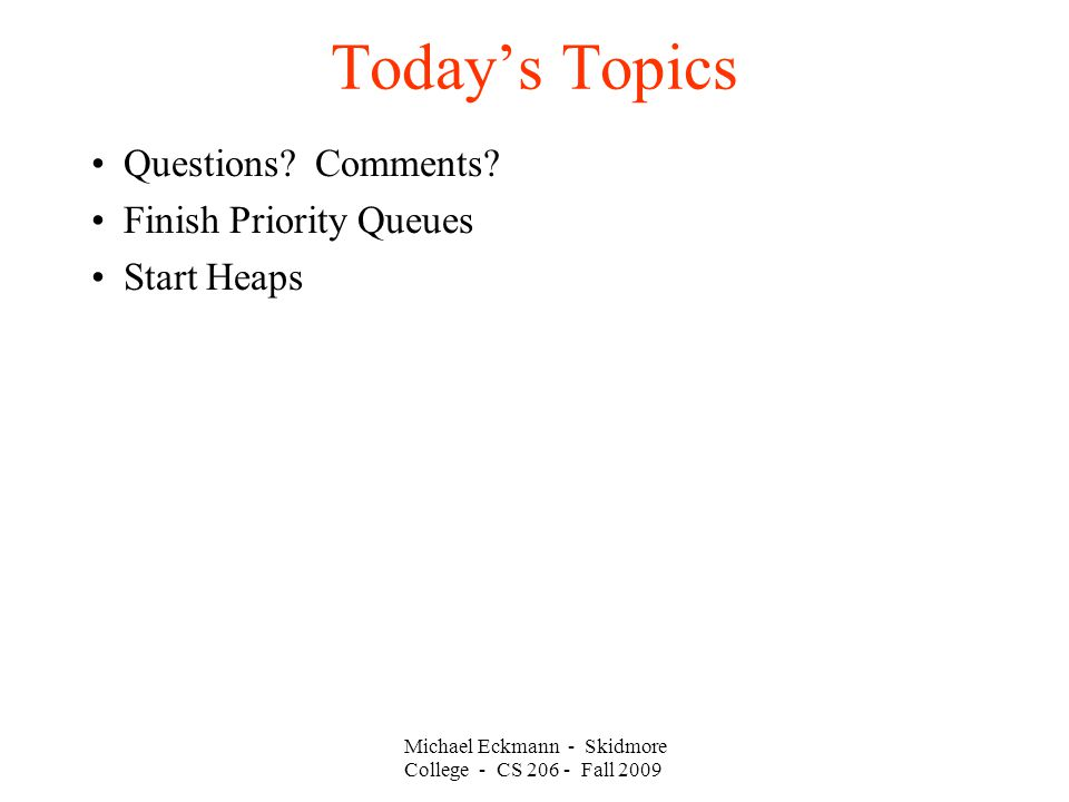 Michael Eckmann - Skidmore College - CS Fall 2009 Today's Topics Questions.