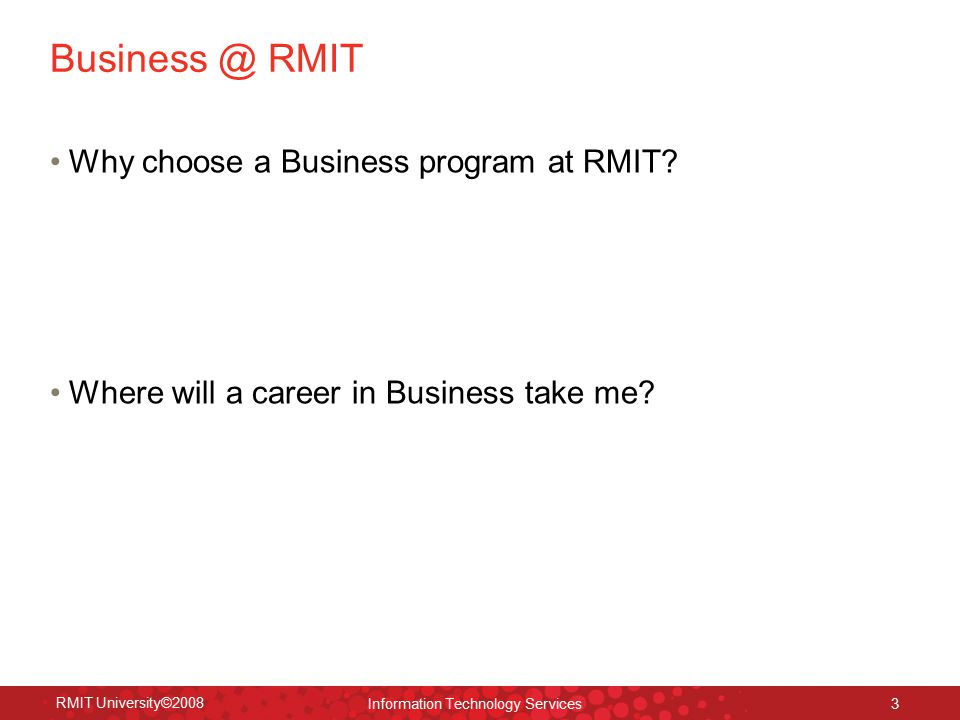 RMIT University©2008 Information Technology Services 3 RMIT Why choose a Business program at RMIT.