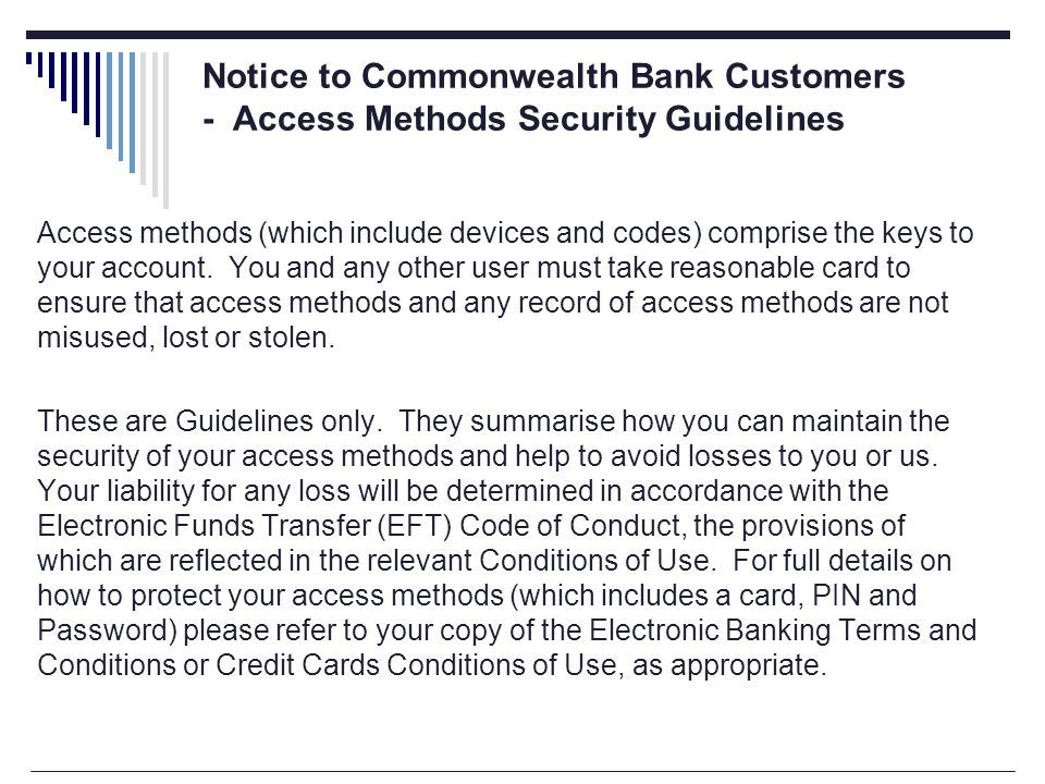 Notice to Commonwealth Bank Customers - Access Methods Security Guidelines Access methods (which include devices and codes) comprise the keys to your account.