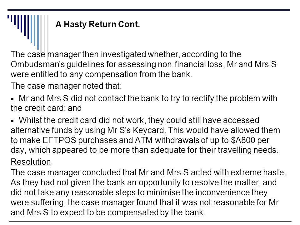 The case manager then investigated whether, according to the Ombudsman s guidelines for assessing non-financial loss, Mr and Mrs S were entitled to any compensation from the bank.
