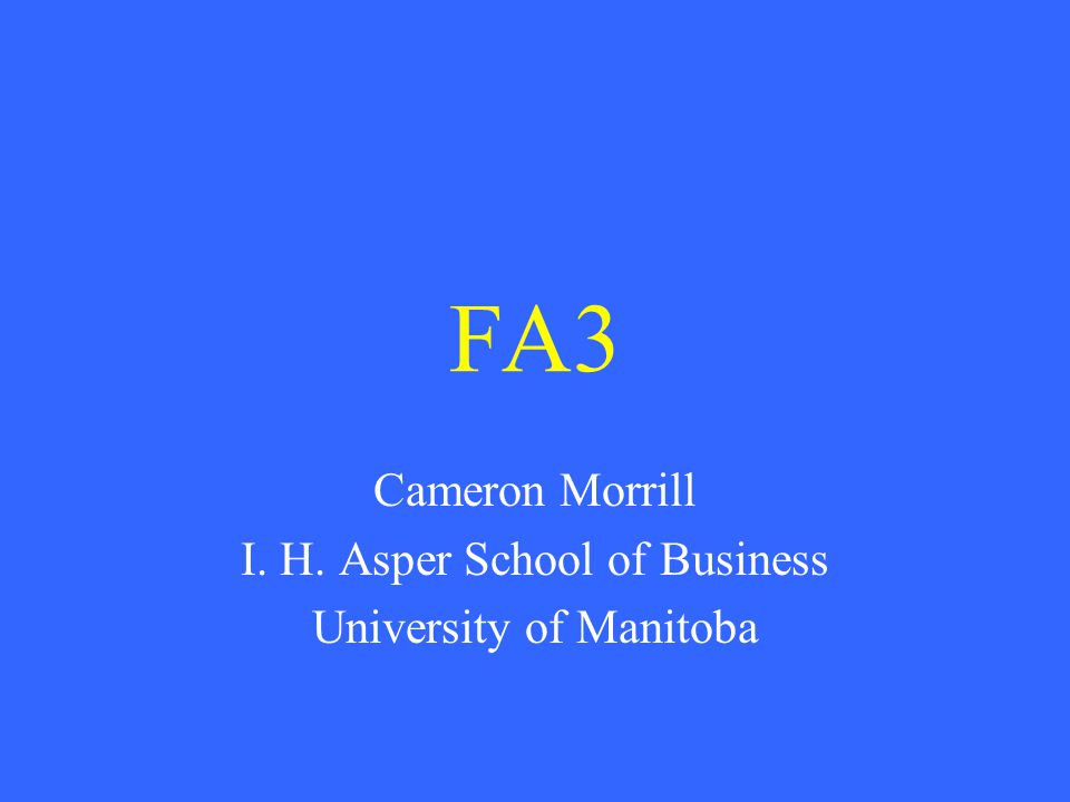 FA3 Cameron Morrill I. H. Asper School of Business University of Manitoba