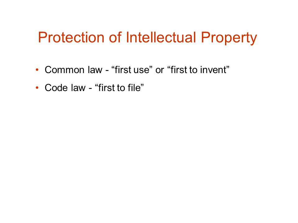 Protection of Intellectual Property Common law - first use or first to invent Code law - first to file