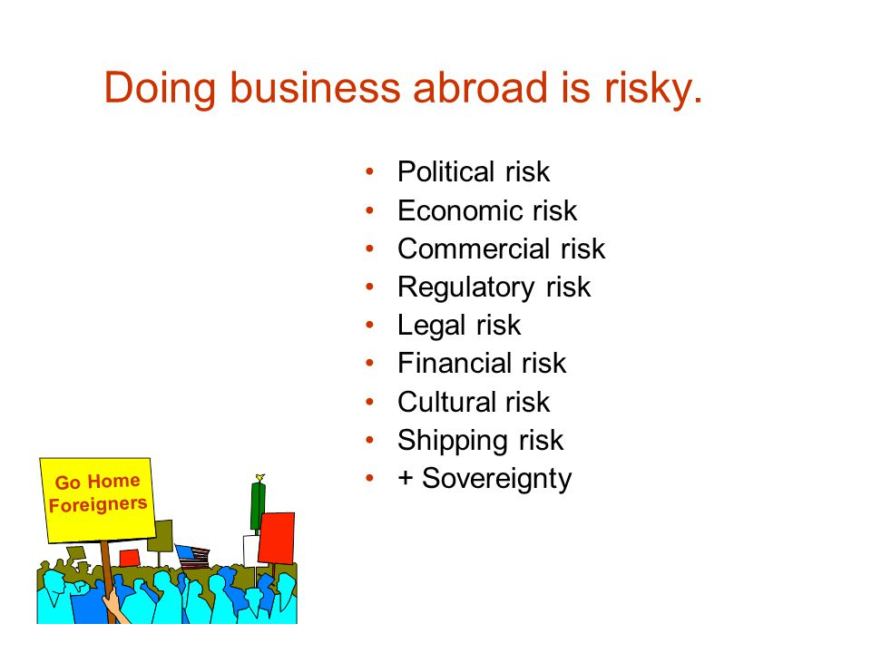 Doing business abroad is risky.