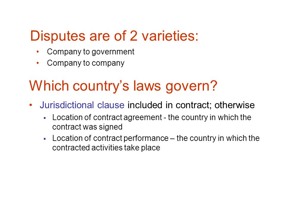 Disputes are of 2 varieties: Company to government Company to company Which country's laws govern.