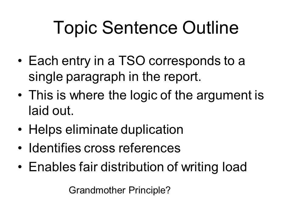 Topic Sentence Outline Each entry in a TSO corresponds to a single paragraph in the report.