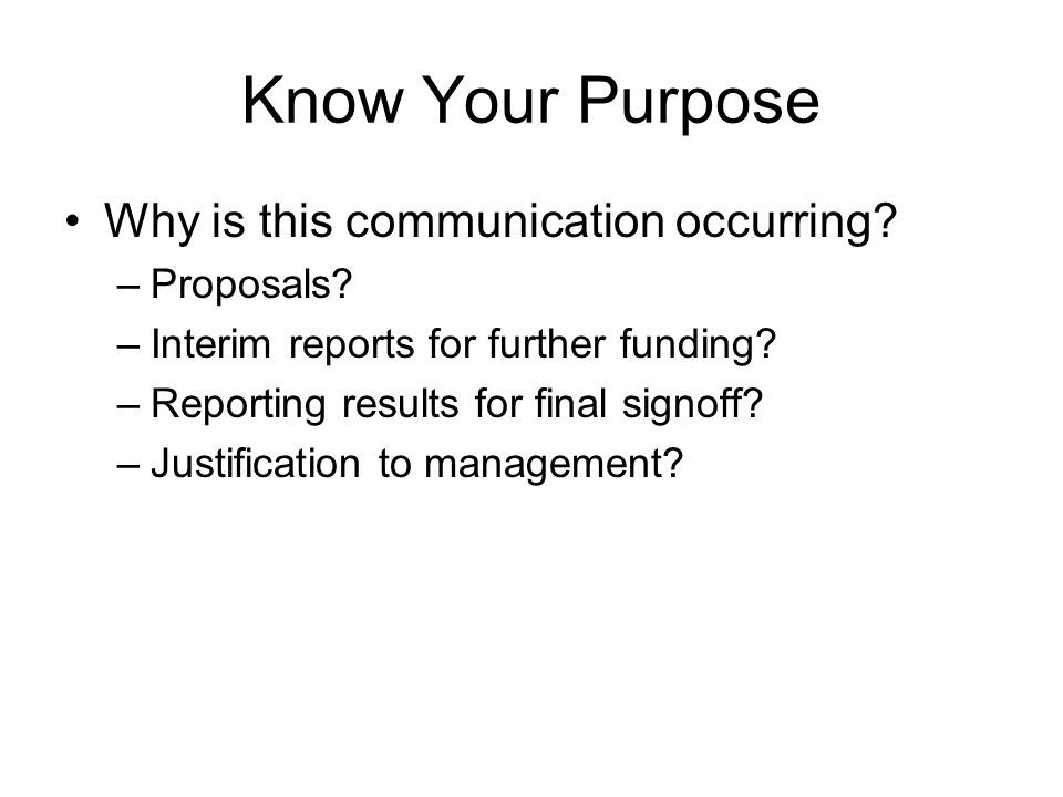 Know Your Purpose Why is this communication occurring.