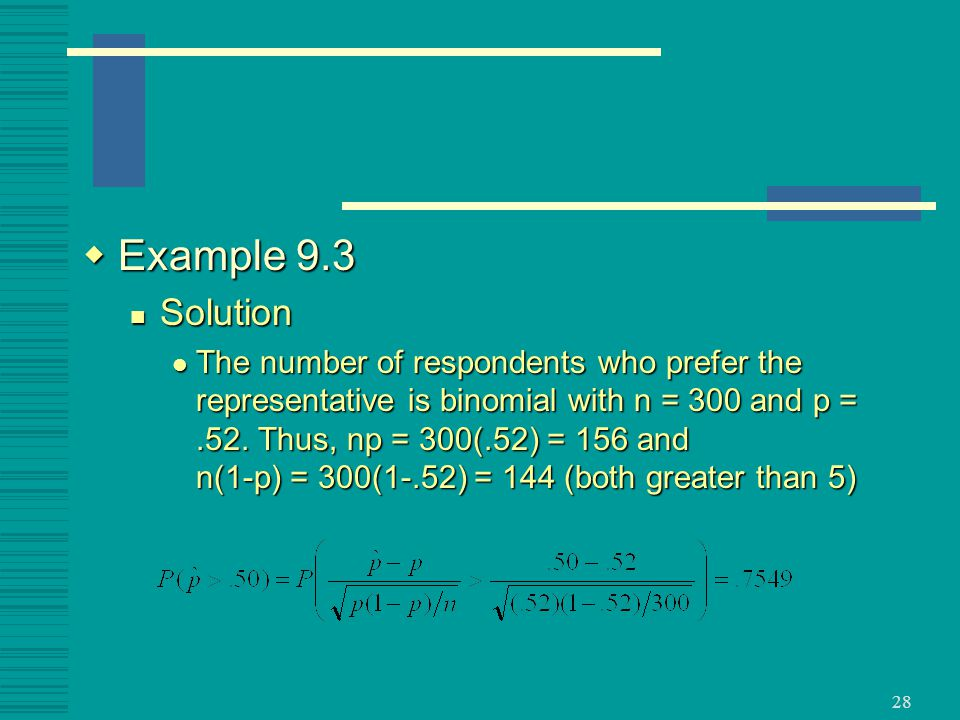 28  Example 9.3 Solution Solution The number of respondents who prefer the representative is binomial with n = 300 and p =.52.