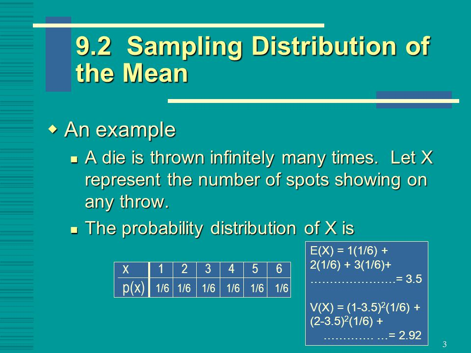 3 9.2 Sampling Distribution of the Mean  An example A die is thrown infinitely many times.