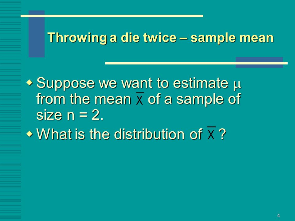 4  Suppose we want to estimate  from the mean of a sample of size n = 2.
