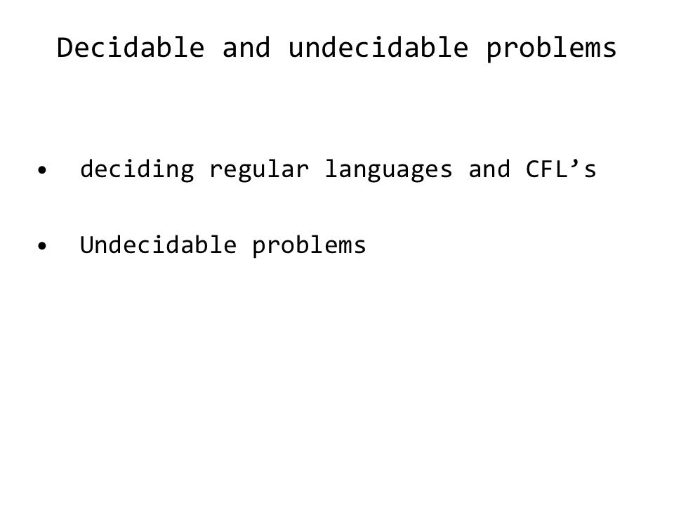 Decidable and undecidable problems deciding regular languages and CFL's Undecidable problems