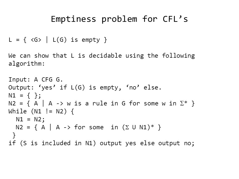 Emptiness problem for CFL's L = { | L(G) is empty } We can show that L is decidable using the following algorithm: Input: A CFG G.