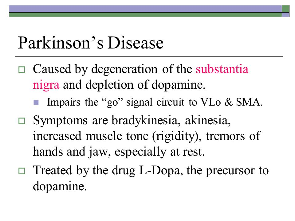 Parkinson's Disease  Caused by degeneration of the substantia nigra and depletion of dopamine.
