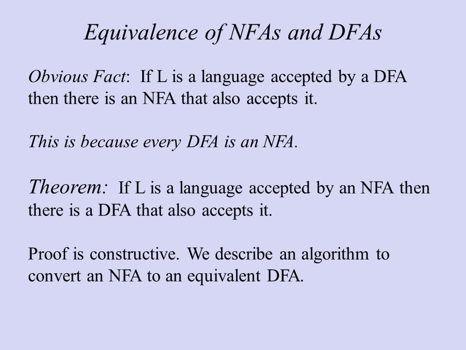 Equivalence of NFAs and DFAs Obvious Fact: If L is a language accepted by a DFA then there is an NFA that also accepts it.