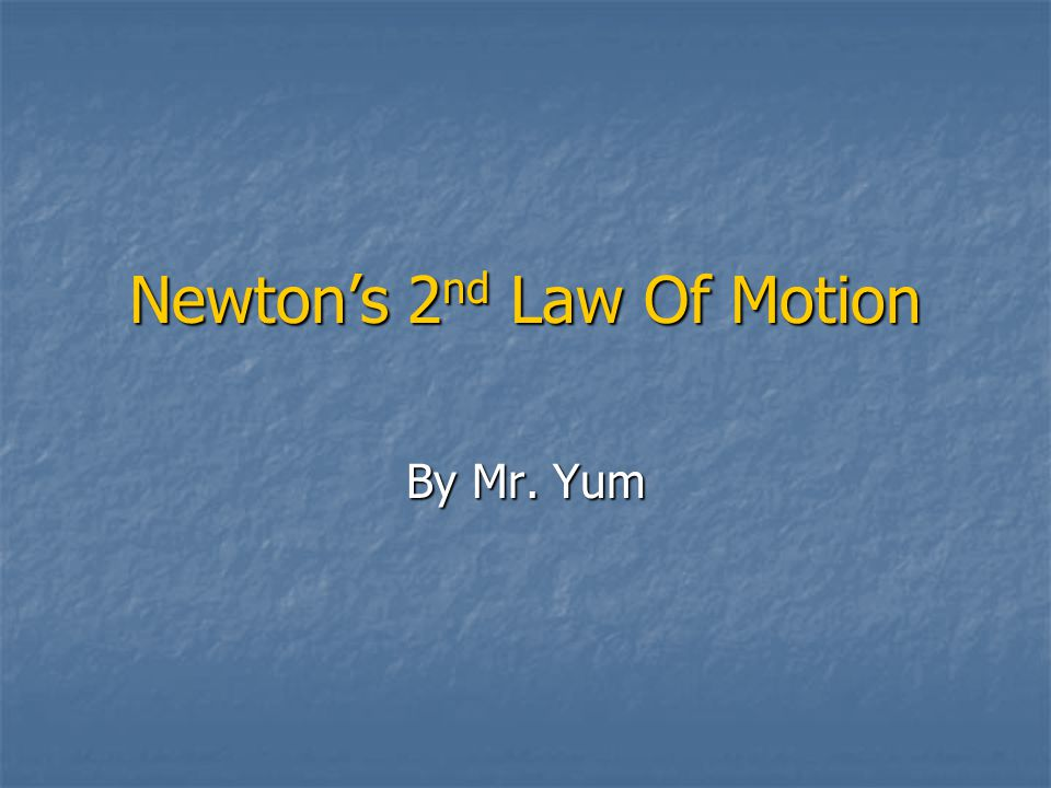 Newton's 2 nd Law Of Motion By Mr. Yum