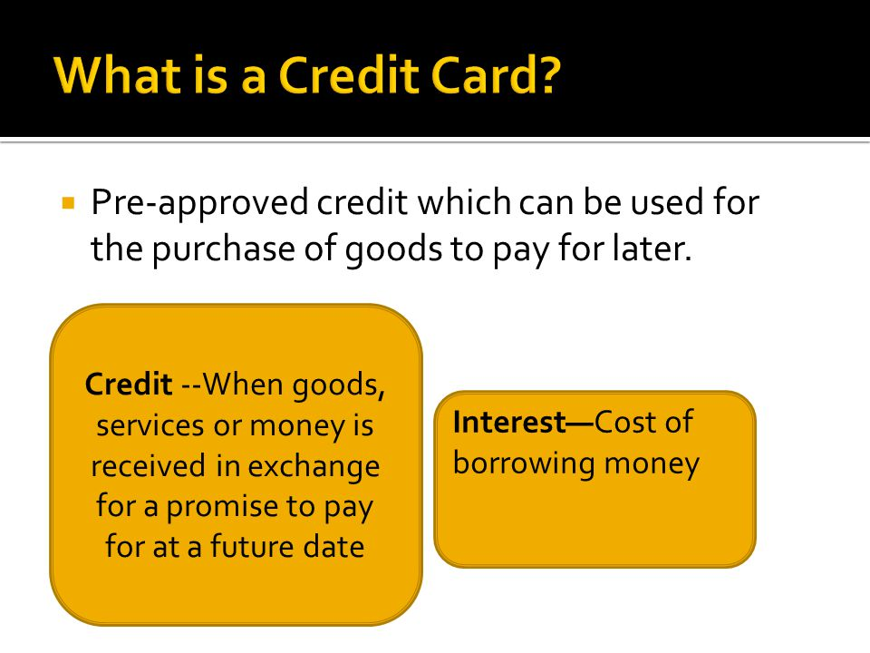  Pre-approved credit which can be used for the purchase of goods to pay for later.