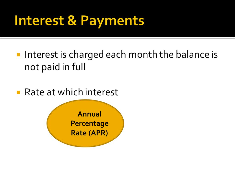  Interest is charged each month the balance is not paid in full  Rate at which interest Annual Percentage Rate (APR)