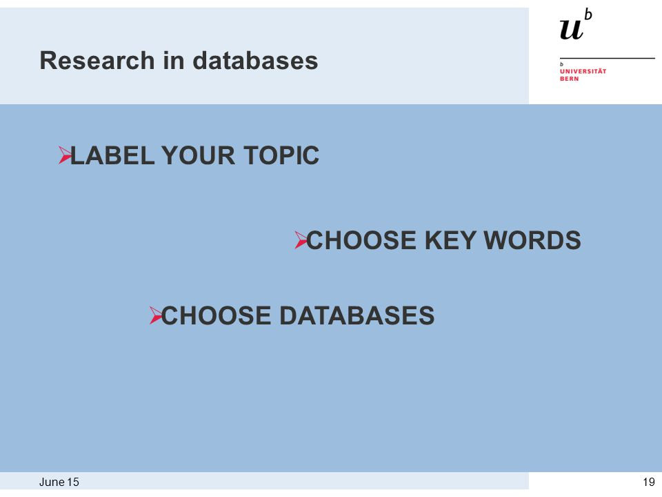 June 1519 Research in databases  LABEL YOUR TOPIC  CHOOSE KEY WORDS  CHOOSE DATABASES