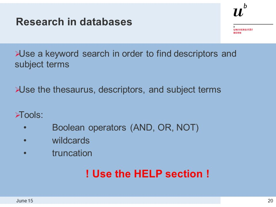June 1520 Research in databases  Use a keyword search in order to find descriptors and subject terms  Use the thesaurus, descriptors, and subject terms  Tools: Boolean operators (AND, OR, NOT) wildcards truncation .