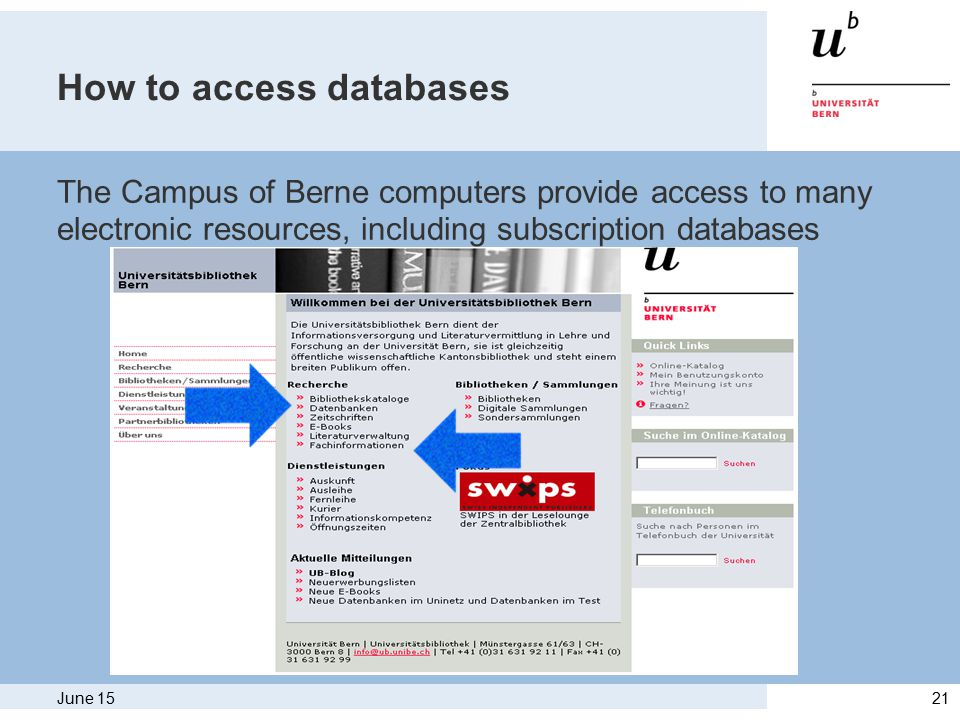 June 1521 How to access databases The Campus of Berne computers provide access to many electronic resources, including subscription databases