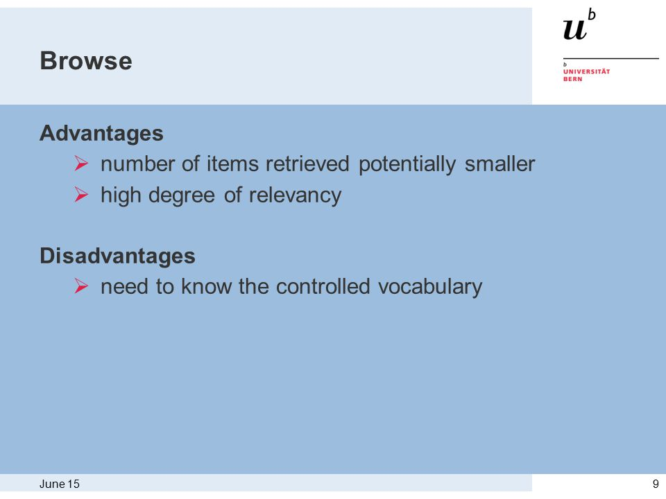 June 159 Browse Advantages  number of items retrieved potentially smaller  high degree of relevancy Disadvantages  need to know the controlled vocabulary