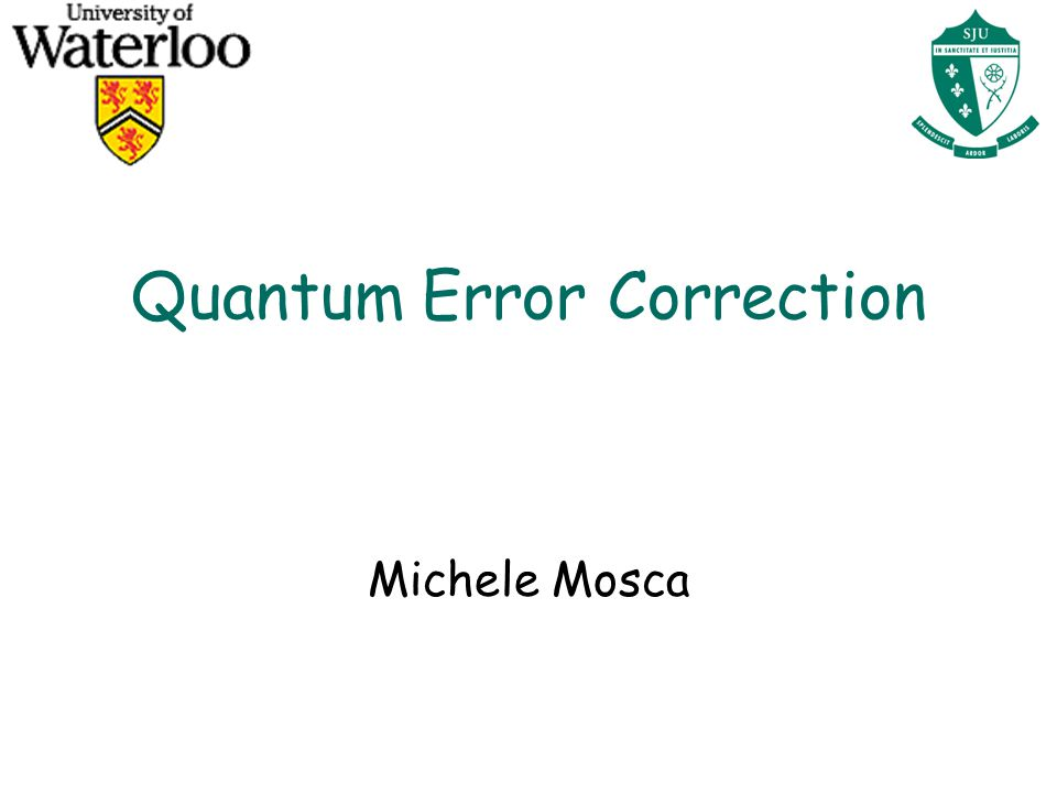 Quantum Error Correction Michele Mosca