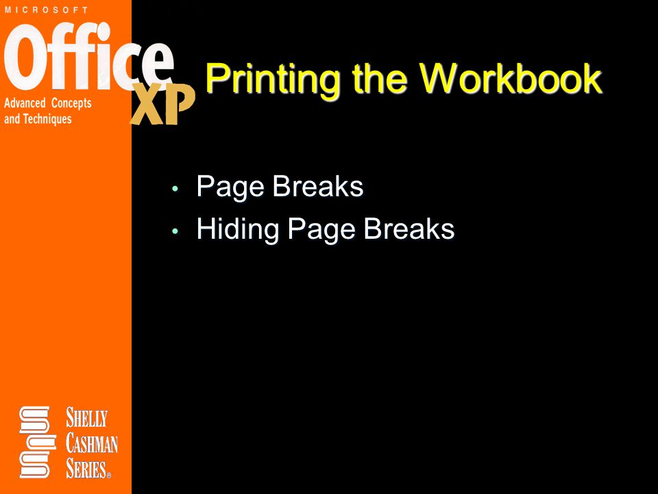 Printing the Workbook Page Breaks Page Breaks Hiding Page Breaks Hiding Page Breaks