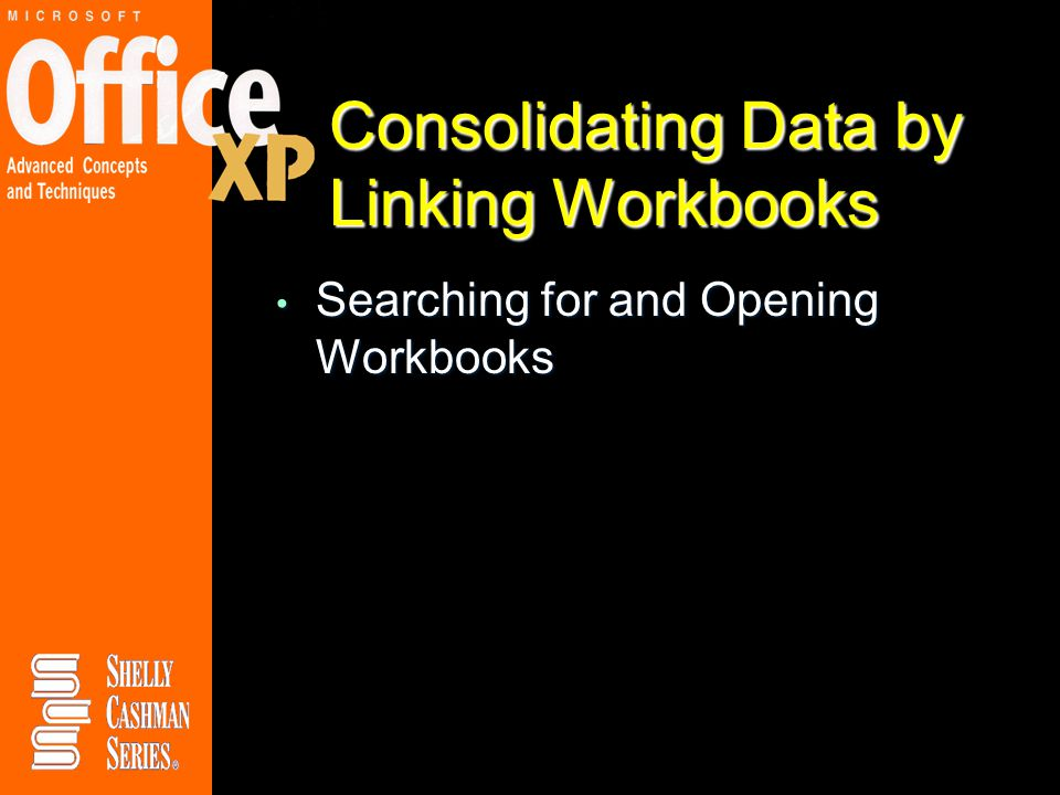 Consolidating Data by Linking Workbooks Searching for and Opening Workbooks Searching for and Opening Workbooks