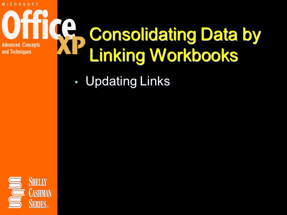 Consolidating Data by Linking Workbooks Updating Links Updating Links