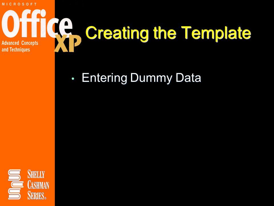 Creating the Template Entering Dummy Data Entering Dummy Data
