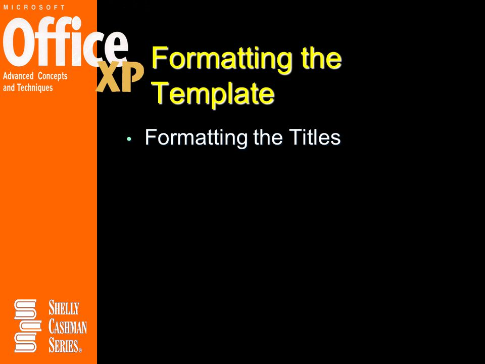 Formatting the Template Formatting the Titles Formatting the Titles