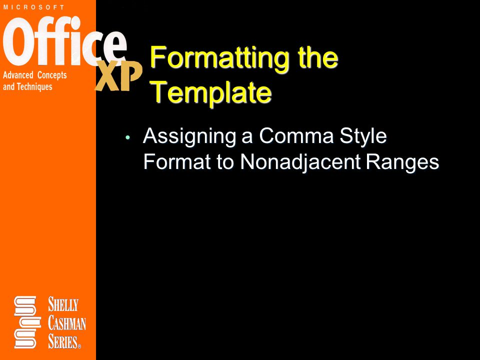 Formatting the Template Assigning a Comma Style Format to Nonadjacent Ranges Assigning a Comma Style Format to Nonadjacent Ranges