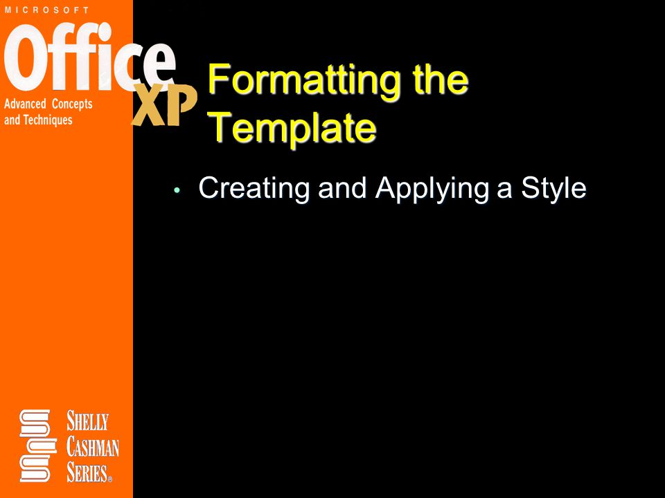 Formatting the Template Creating and Applying a Style Creating and Applying a Style