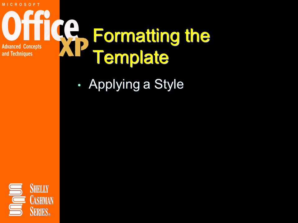 Formatting the Template Applying a Style Applying a Style