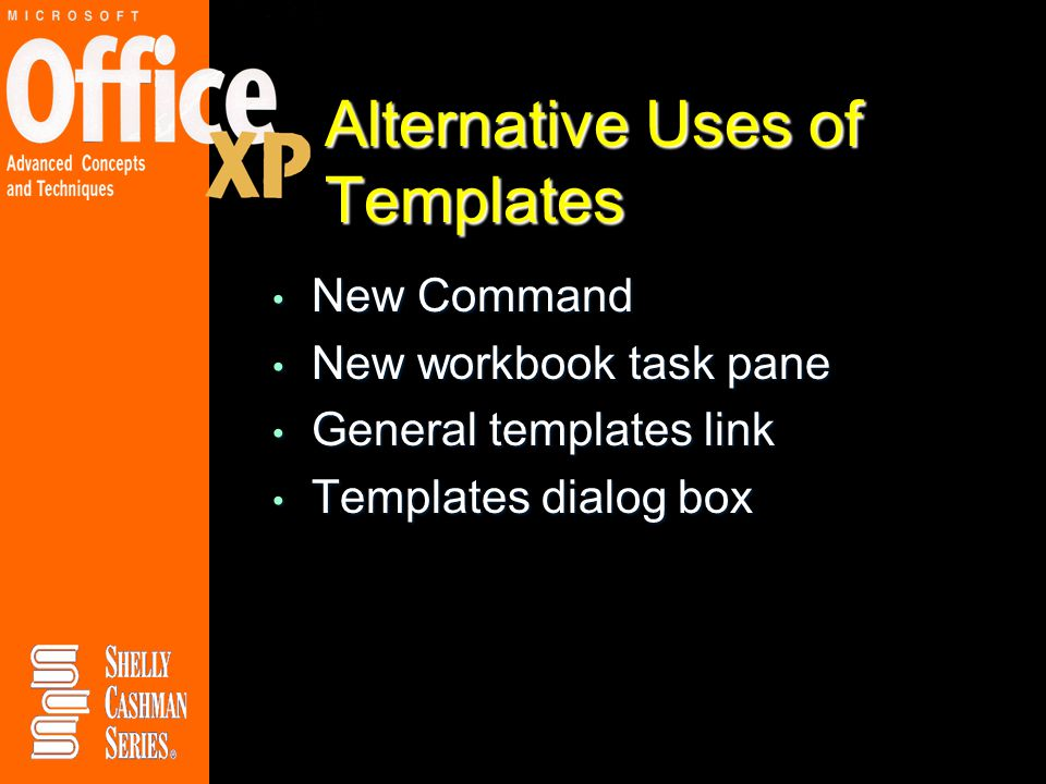 Alternative Uses of Templates New Command New Command New workbook task pane New workbook task pane General templates link General templates link Templates dialog box Templates dialog box