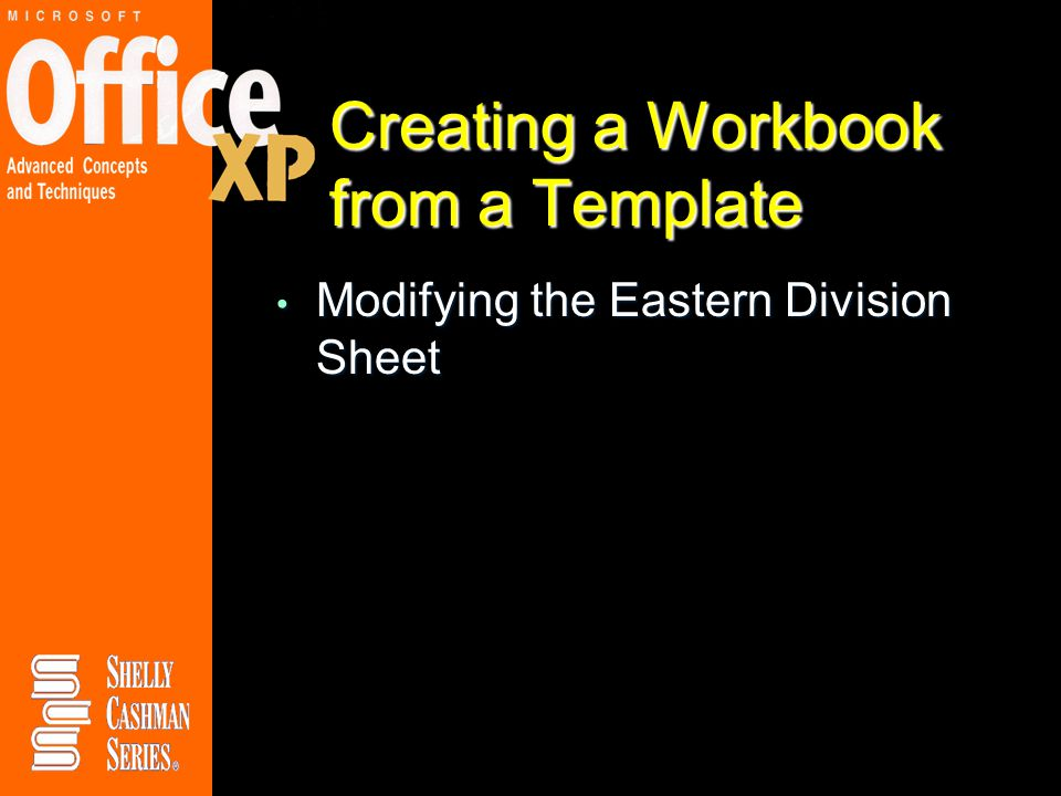 Creating a Workbook from a Template Modifying the Eastern Division Sheet Modifying the Eastern Division Sheet