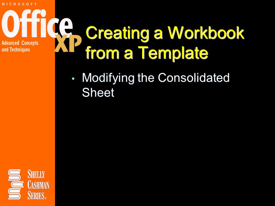 Creating a Workbook from a Template Modifying the Consolidated Sheet Modifying the Consolidated Sheet