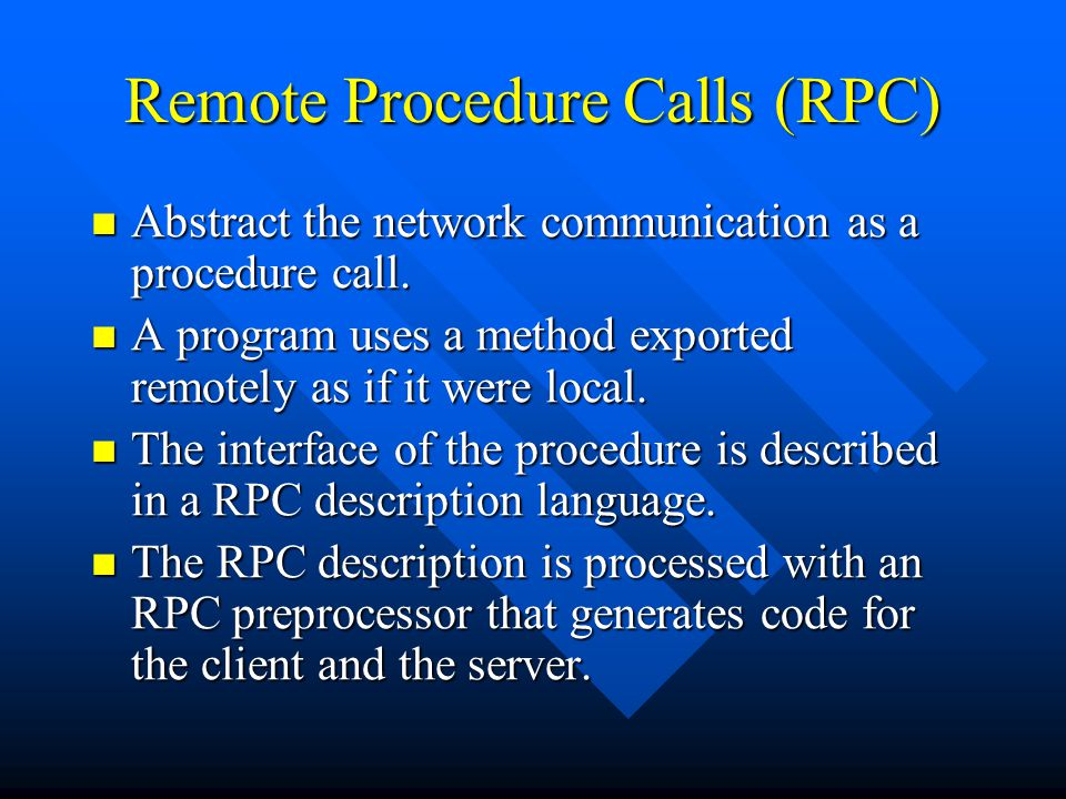 Remote Procedure Calls (RPC) Abstract the network communication as a procedure call.