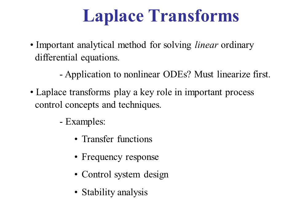 Laplace Transforms Important analytical method for solving linear ordinary differential equations.