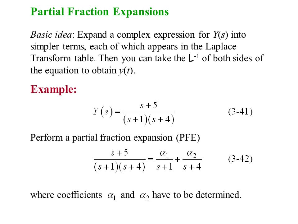 Partial Fraction Expansions Basic idea: Expand a complex expression for Y(s) into simpler terms, each of which appears in the Laplace Transform table.