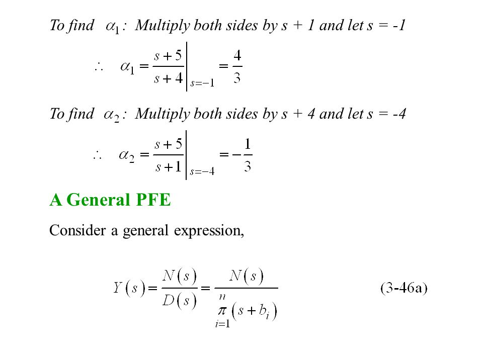 To find : Multiply both sides by s + 1 and let s = -1 To find : Multiply both sides by s + 4 and let s = -4 A General PFE Consider a general expression,
