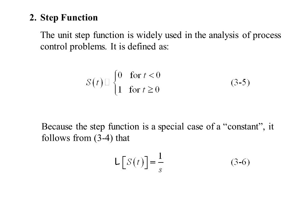 2.Step Function The unit step function is widely used in the analysis of process control problems.