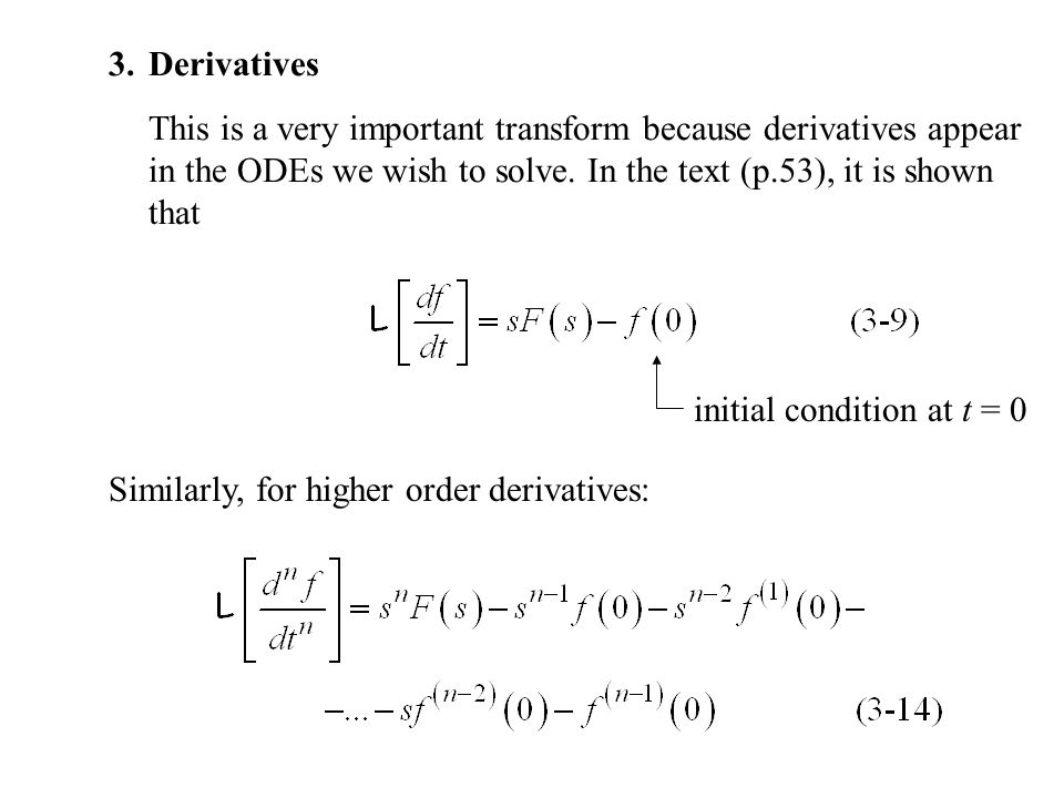 3.Derivatives This is a very important transform because derivatives appear in the ODEs we wish to solve.