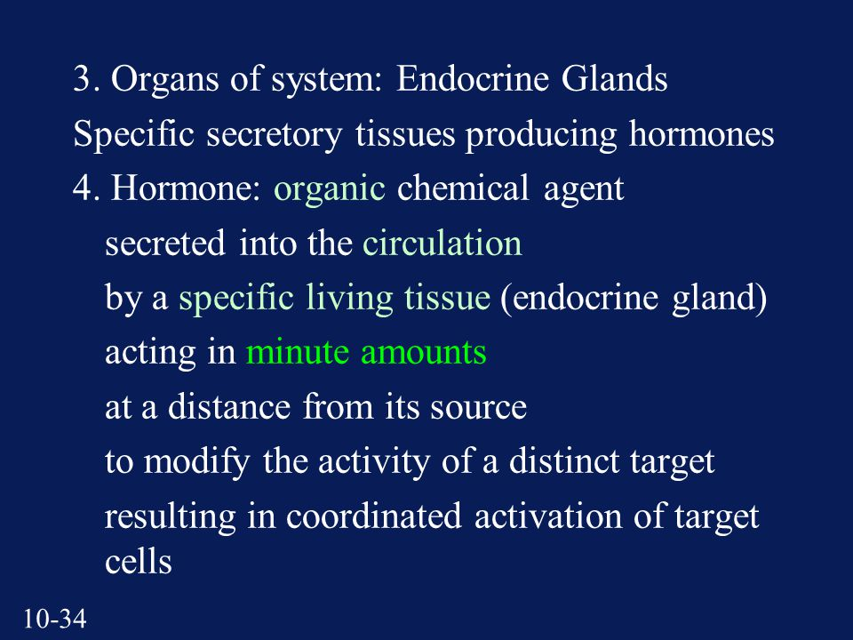 Organs of system: Endocrine Glands Specific secretory tissues producing hormones 4.