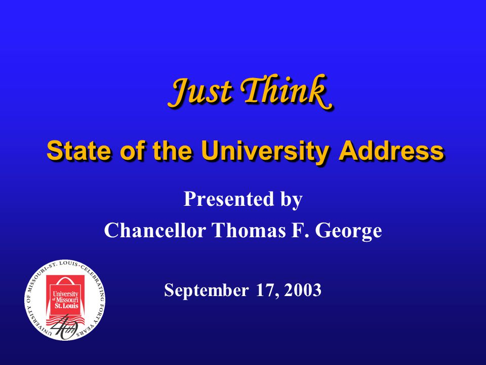 Just Think State of the University Address Presented by Chancellor Thomas F.