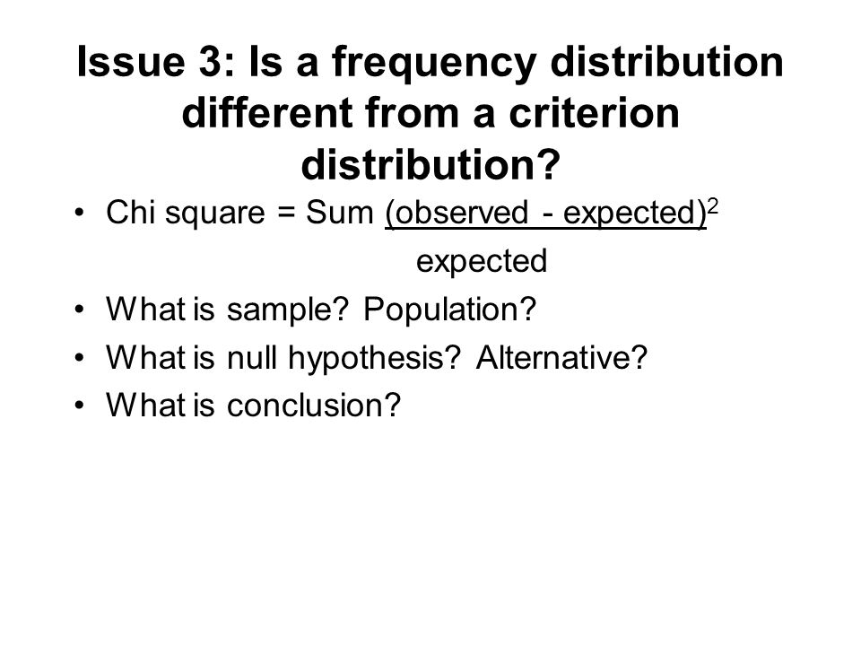 Issue 3: Is a frequency distribution different from a criterion distribution.