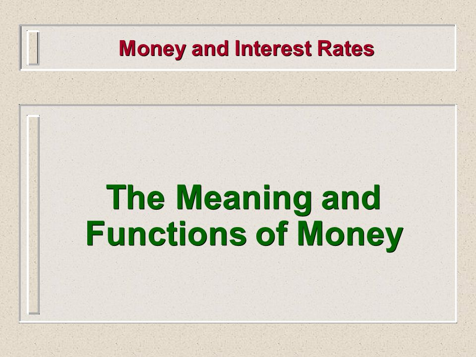 Money and Interest Rates The Meaning and Functions of Money