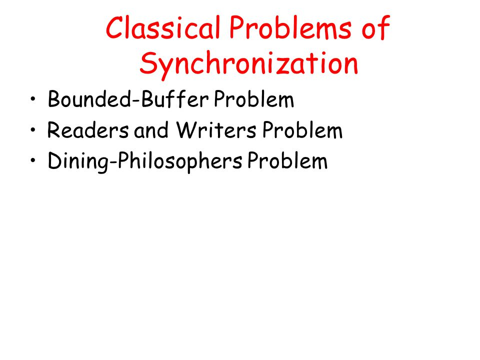 Classical Problems of Synchronization Bounded-Buffer Problem Readers and Writers Problem Dining-Philosophers Problem