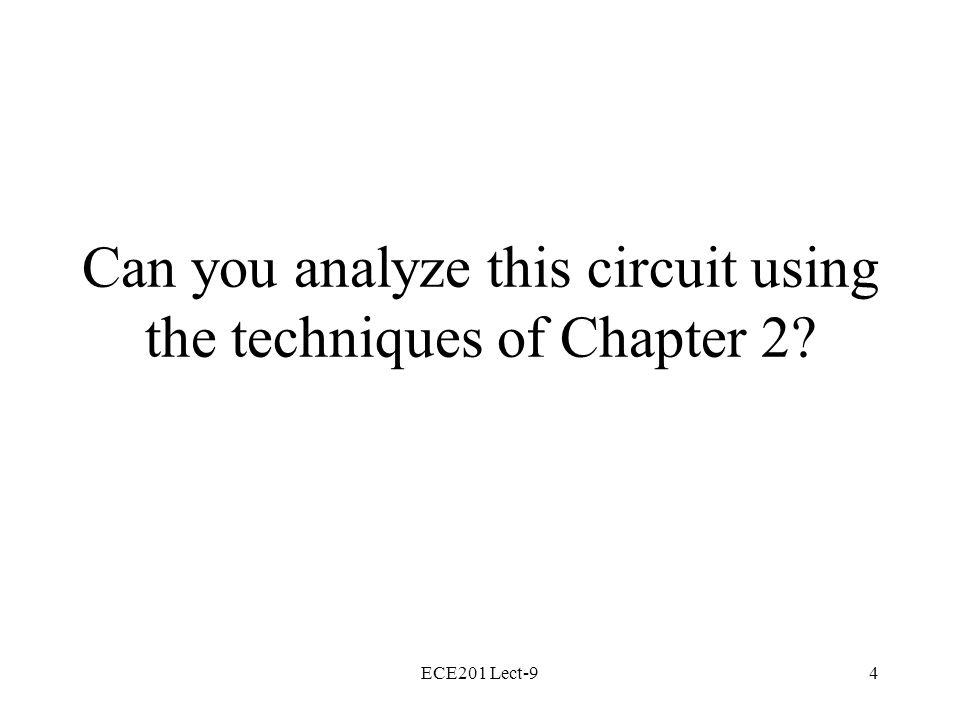 ECE201 Lect-94 Can you analyze this circuit using the techniques of Chapter 2